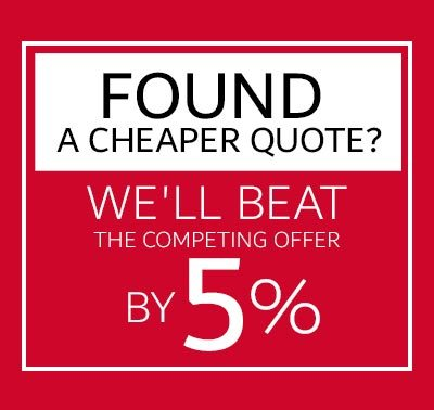 FOUND A CHEAPER QUOTE? We'll Beat the Competing Offer by 5%