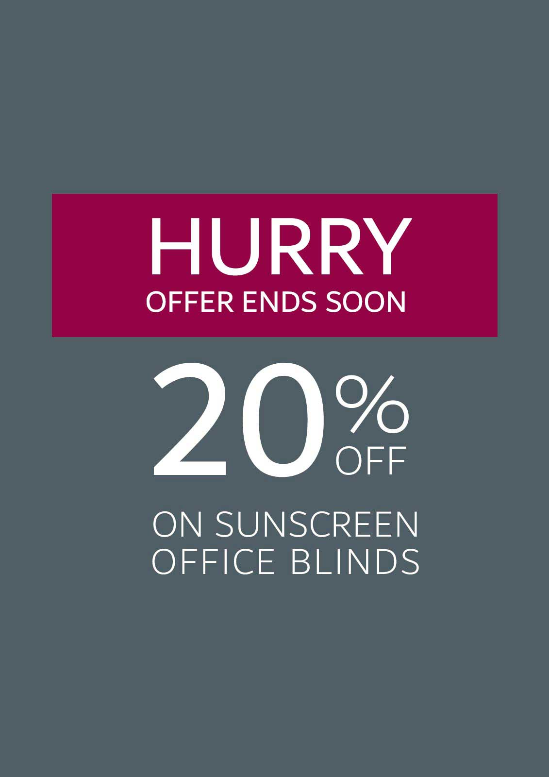 20% OFF ON SUNSCREEN OFFICE BLINDS